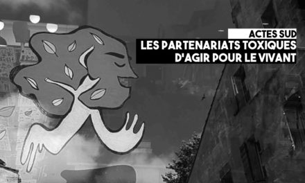 Actes Sud: partenariats «toxiques» au festival Agir pour le vivant