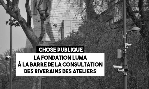 La Fondation Luma à la barre de la consultation des riverains des Ateliers